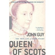 Queen of Scots: The True Life of Mary Stuart, Paperback/John Guy
