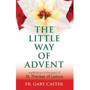 The Little Way of Advent: Meditations in the Spirit of St. Therese of Lisieux, Paperback