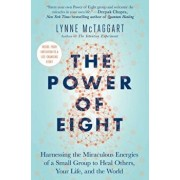 The Power of Eight: Harnessing the Miraculous Energies of a Small Group to Heal Others, Your Life, and the World, Paperback/Lynne McTaggart