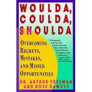 Woulda, Coulda, Shoulda: Overcoming Regrets, Mistakes, and Missed Opportunities, Paperback/Arthur Freeman