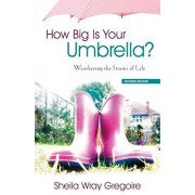 How Big Is Your Umbrella: Weathering the Storms of Life, Second Edition, Paperback/Sheila Wray Gregoire