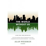The World Without Us, Paperback/Alan Weisman