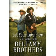 Let Your Love Flow: The Life and Times of the Bellamy Brothers, Paperback/David Bellamy