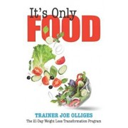 It's Only Food: The 21-Day Weight Loss Transformation Program, Paperback/Joe Olliges