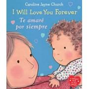 I Will Love You Forever / Te Amare Por Siempre, Hardcover/Caroline Jayne Church