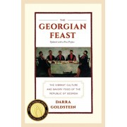 The Georgian Feast: The Vibrant Culture and Savory Food of the Republic of Georgia, Paperback/Darra Goldstein