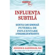 Influenta subtila - Secretele care genereaza puterea de influentare a persoanelor introvertite/Jennifer Kahnweiler