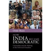 How India Became Democratic: Citizenship and the Making of the Universal Franchise, Paperback/Ornit Shani