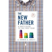 The New Father: A Dad's Guide to the First Year, Hardcover