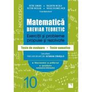 Matematica, clasa a X-a. Breviar teoretic. Exercitii si probleme propuse si rezolvate. Filiera teoretica, profilul real, specializarea matematica-informatica
