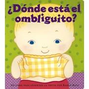 Donde Esta El Ombliguito' (Where Is Baby's Belly Button'): Un Libro Para Levantar Ta Tapita Por Karen Katz (a Lift-The-Flap Story), Hardcover/Karen Katz