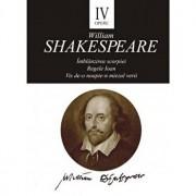 Opere IV - Imblanzirea scorpiei. Regele Ioan. Vis de de-o noapte-n miezul verii./William Shakespare