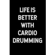 Life Is Better with Cardio Drumming: Blank Lined Journal 6x9 - Gift for Fitness Enthusiast and Cardio Drummer