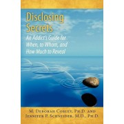 Disclosing Secrets: An Addict's Guide for When, to Whom, and How Much to Reveal, Paperback