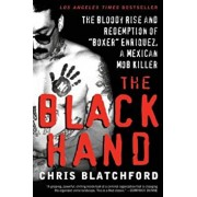 The Black Hand: The Bloody Rise and Redemption of 'Boxer' Enriquez, a Mexican Mob Killer, Paperback/Chris Blatchford