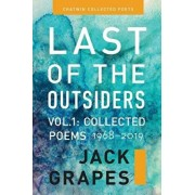 Last of the Outsiders: Volume 1: The Collected Poems, 1968-2019, Paperback/Jack Grapes