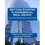 Getting Started in Commercial Real Estate Ten Step Program to Success!, Paperback