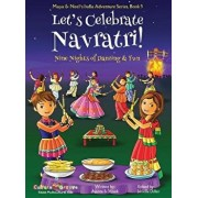 Let's Celebrate Navratri! (Nine Nights of Dancing & Fun) (Maya & Neel's India Adventure Series, Book 5), Hardcover/Ajanta Chakraborty