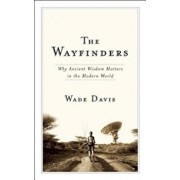 The Wayfinders: Why Ancient Wisdom Matters in the Modern World, Paperback/Wade Davis