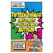 Fifteen Things They Forgot to Tell You about Autism: The Stuff That Transformed My Life as an Autism Parent, Paperback/Debby Elley