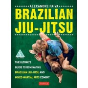Brazilian Jiu-Jitsu: The Ultimate Guide to Dominating Brazilian Jiu-Jitsu and Mixed Martial Arts Combat, Paperback