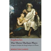 The Three Theban Plays: Antigone; Oedipus the King; Oedipus at Colonus, Hardcover/Sophocles