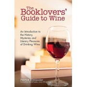 The Booklovers' Guide to Wine: A Celebration of the History, the Mysteries and the Literary Pleasures of Drinking Wine, Paperback/Patrick Alexander