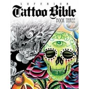 Tattoo Bible: Book Three, Paperback/Superior Tattoo
