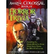 Amazing, Colossal Book of Horror Trivia: Everything You Always Wanted to Know about Scary Movies But Were Afraid to Ask, Paperback/Jonathan Malcolm Lampley