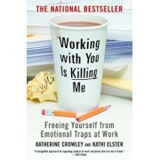 Working with You Is Killing Me: Freeing Yourself from Emotional Traps at Work, Paperback/Katherine Crowley