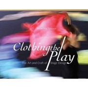 Clothing the Play. The Art and Craft of Stage Design, Paperback/Roswitha Spence