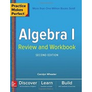 Practice Makes Perfect Algebra I Review and Workbook, Second Edition, Paperback/Carolyn Wheater