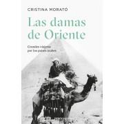 Las Damas de Oriente / Grandes Viajeras Por Los Pases rabes / Ladies of the Orient, Paperback/Cristina Morato