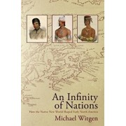 An Infinity of Nations: How the Native New World Shaped Early North America, Paperback/Michael Witgen