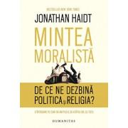 Mintea moralista. De ce ne dezbina politica si religia'/Jonathan Haidt