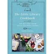 The Little Library Cookbook: 100 Recipes from Your Favorite Books, Hardcover/Kate Young