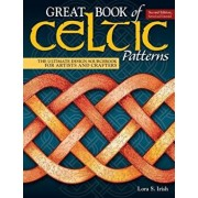 Great Book of Celtic Patterns, Second Edition, Revised and Expanded: The Ultimate Design Sourcebook for Artists and Crafters, Paperback/Lora S. Irish