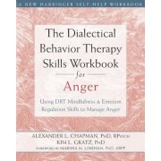 The Dialectical Behavior Therapy Skills Workbook for Anger: Using DBT Mindfulness and Emotion Regulation Skills to Manage Anger, Paperback