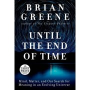 Until the End of Time: Mind, Matter, and Our Search for Meaning in an Evolving Universe, Paperback/Brian Greene