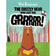 The Grizzly Bear Who Lost His Grrrrr!, Hardcover