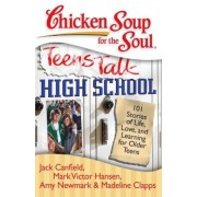 Chicken Soup for the Soul: Teens Talk High School: 101 Stories of Life, Love, and Learning for Older Teens, Paperback