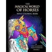 The Magical World of Horses: Adult Coloring Book Volume 2, Paperback/Cindy Elsharouni