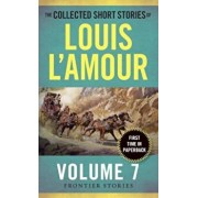 The Collected Short Stories of Louis L'Amour, Volume 7: Frontier Stories, Paperback/Louis L'Amour