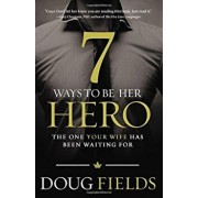 7 Ways to Be Her Hero: The One Your Wife Has Been Waiting for, Paperback/Doug Fields