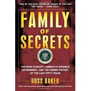 Family of Secrets: The Bush Dynasty, America's Invisible Government, and the Hidden History of the Last Fifty Years, Paperback/Russ Baker