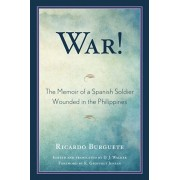 War!. The Memoir of a Spanish Soldier Wounded in the Philippines, Paperback/Ricardo Burguete