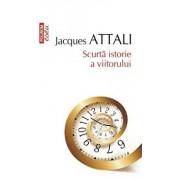Scurta istorie a viitorului. (Top 10+)/Jacques Attali