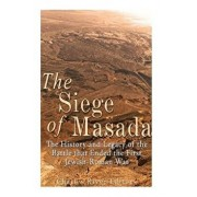 The Siege of Masada: The History and Legacy of the Battle That Ended the First Jewish-Roman War, Paperback/Charles River Editors