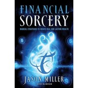 Financial Sorcery: Magical Strategies to Create Real and Lasting Wealth, Paperback