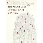 The Many Uses of Mint: New and Selected Poems 1998-2018, Paperback/Ravi Shankar